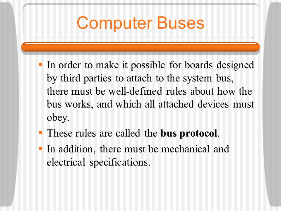 In order to make it possible for boards designed by third parties to attach to the system bus, there must be well-defined rules about how the bus work