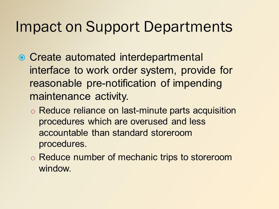 Impact on Support Departments Create automated interdepartmental interface to work order system, provide for reasonable pre-notification of impending maintenance activity.