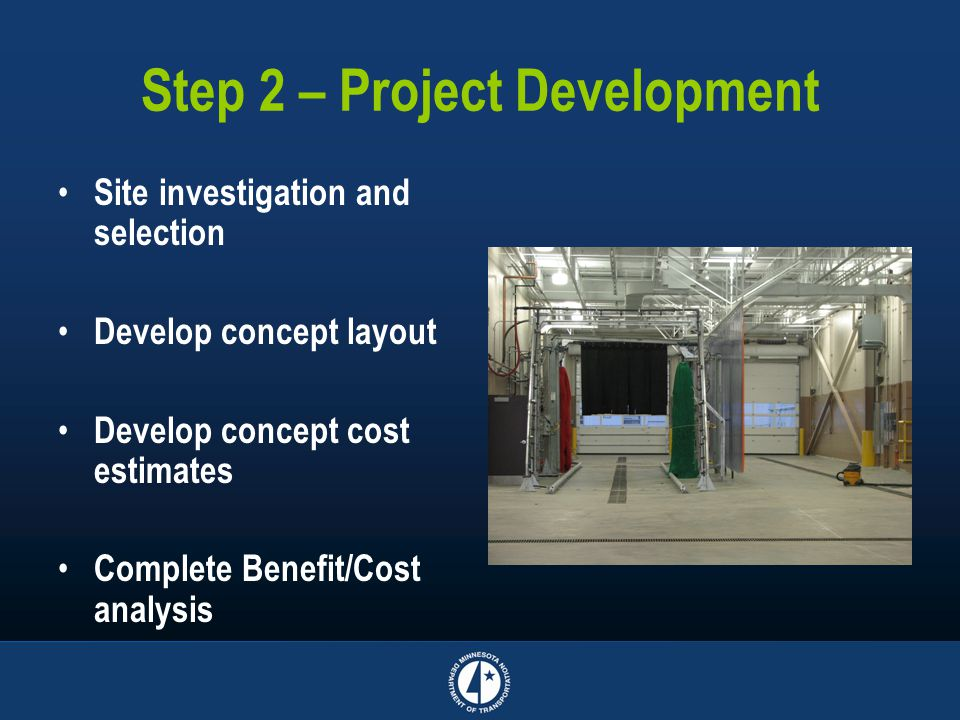 Step 2 – Project Development Site investigation and selection Develop concept layout Develop concept cost estimates Complete Benefit/Cost analysis