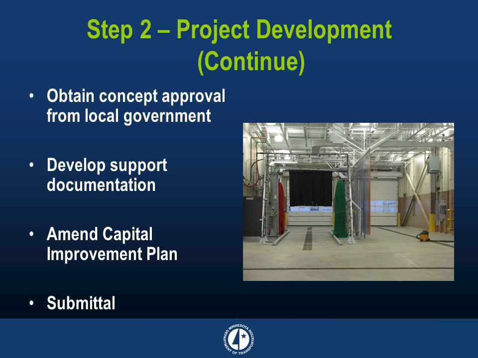 Step 2 – Project Development (Continue) Obtain concept approval from local government Develop support documentation Amend Capital Improvement Plan Sub