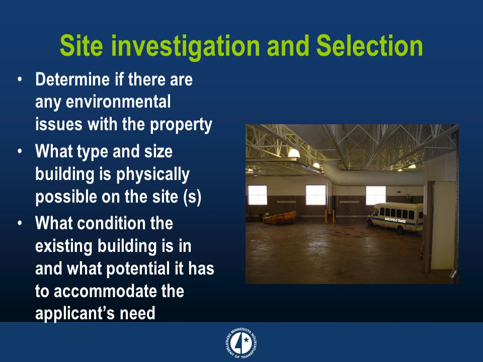 Site investigation and Selection Determine if there are any environmental issues with the property What type and size building is physically possible