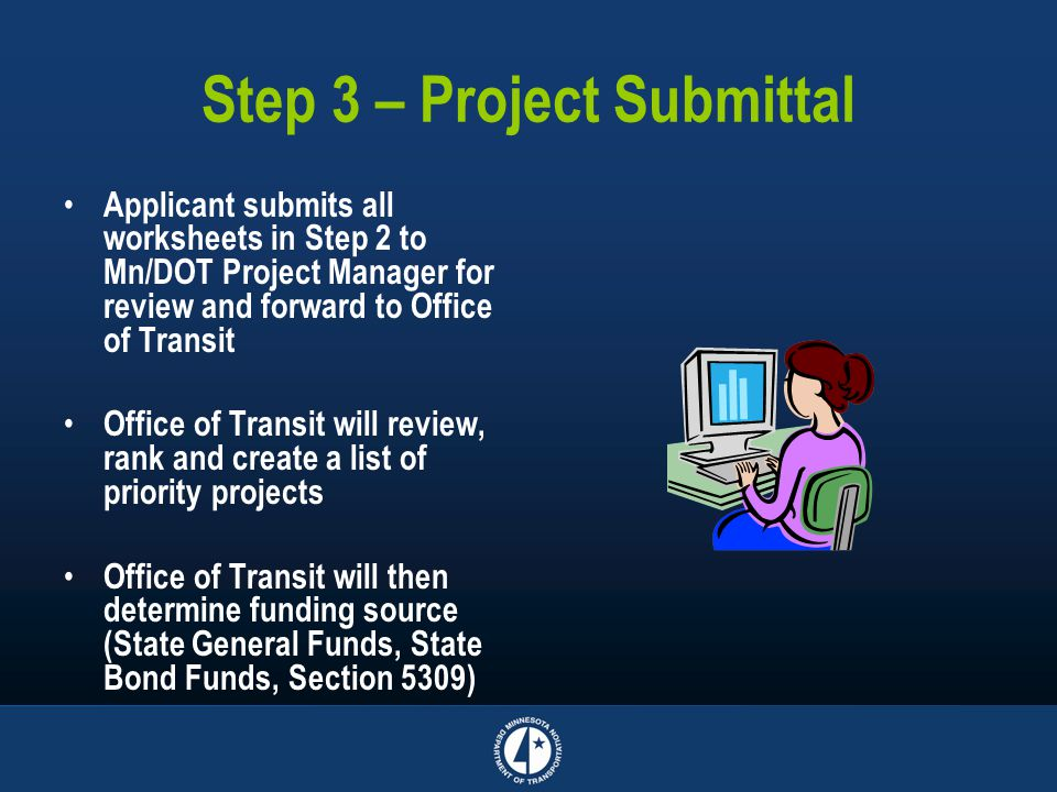 Step 3 – Project Submittal Applicant submits all worksheets in Step 2 to Mn/DOT Project Manager for review and forward to Office of Transit Office of
