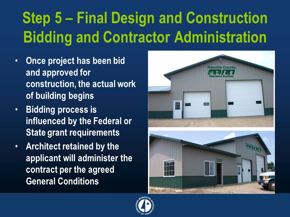 Step 5 – Final Design and Construction Bidding and Contractor Administration Once project has been bid and approved for construction, the actual work