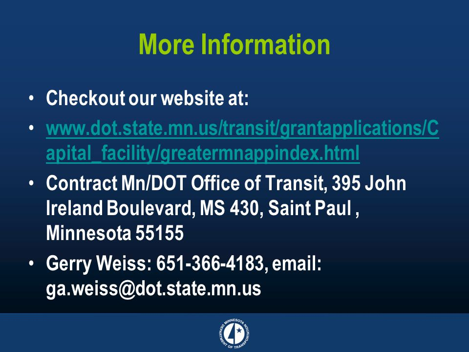 More Information Checkout our website at: www.dot.state.mn.us/transit/grantapplications/C apital_facility/greatermnappindex.html www.dot.state.mn.us/t