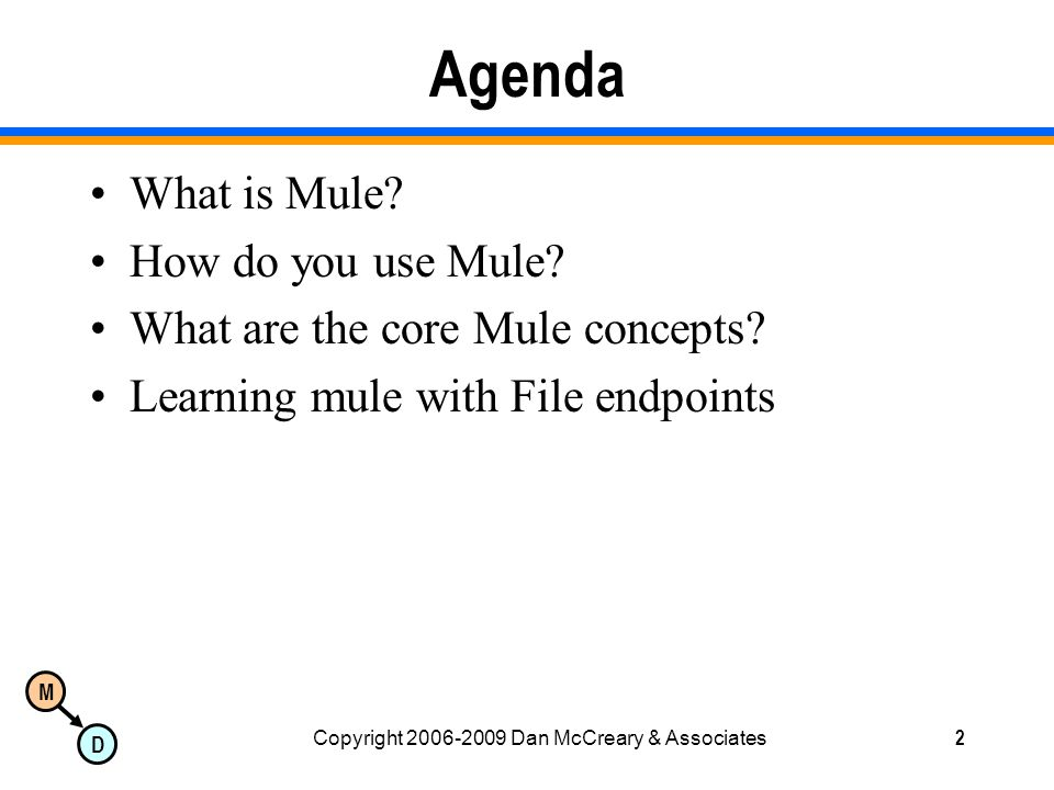 M D Copyright 2006-2009 Dan McCreary & Associates2 Agenda What is Mule.