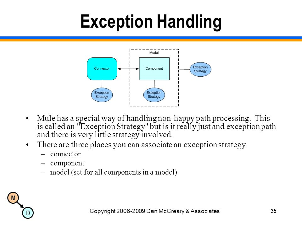 M D Copyright 2006-2009 Dan McCreary & Associates35 Exception Handling Mule has a special way of handling non-happy path processing.