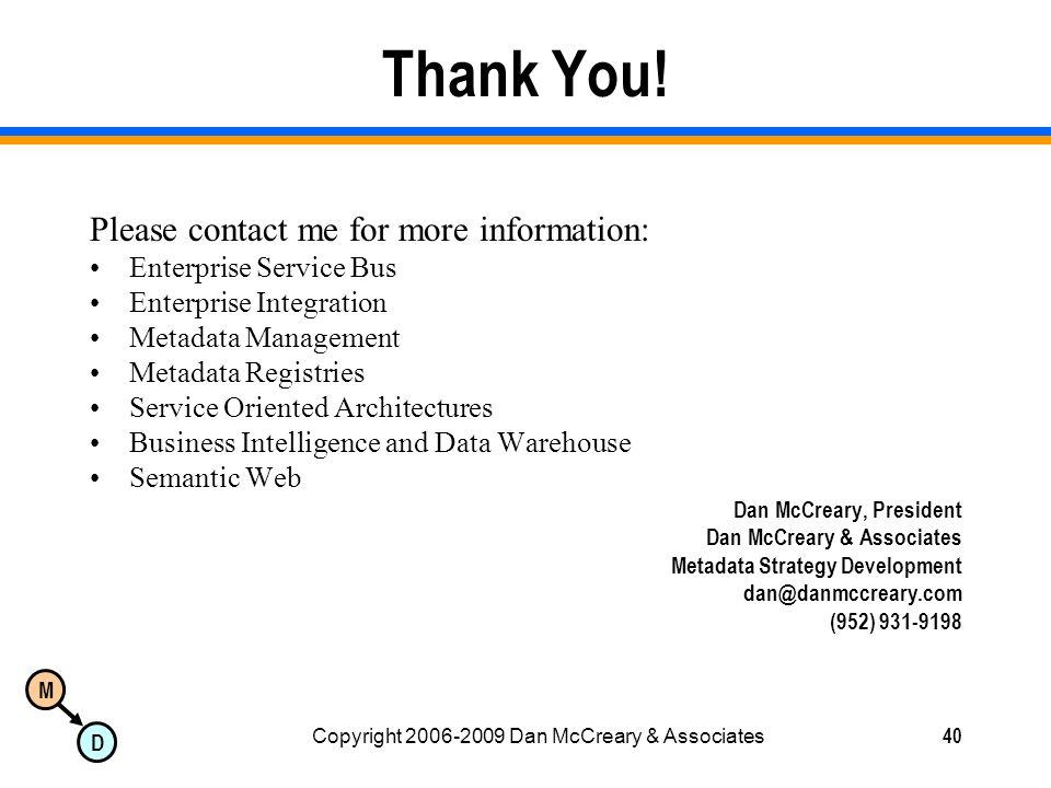 M D Copyright 2006-2009 Dan McCreary & Associates40 Thank You.