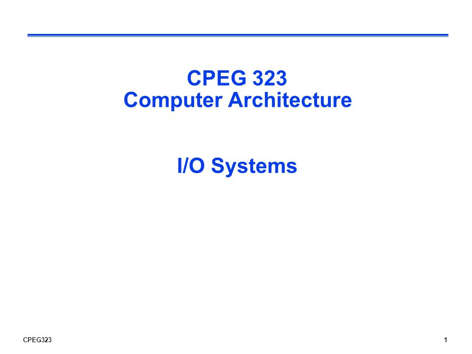 CPEG3231 CPEG 323 Computer Architecture I/O Systems