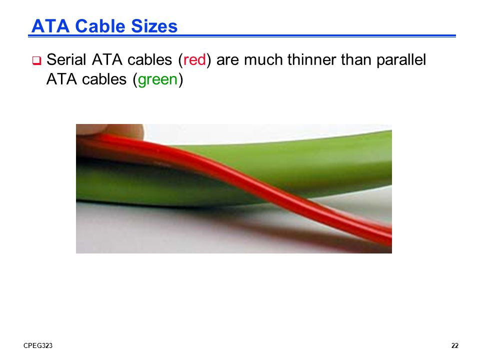 CPEG32322 ATA Cable Sizes Serial ATA cables (red) are much thinner than parallel ATA cables (green)