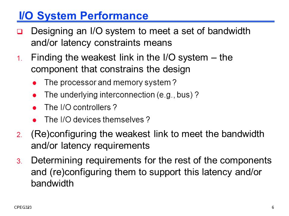 CPEG32327 Interrupt-Driven I/O An I/O interrupt is asynchronous wrt instruction execution l Is not associated with any instruction so doesnt prevent any instruction from completing -You can pick your own convenient point to handle the interrupt With I/O interrupts l Need a way to identify the device generating the interrupt l Can have different urgencies (so may need to be prioritized) Advantages of using interrupts l Relieves the processor from having to continuously poll for an I/O event; user program progress is only suspended during the actual transfer of I/O data to/from user memory space Disadvantage – special hardware is needed to l Cause an interrupt (I/O device) and detect an interrupt and save the necessary information to resume normal processing after servicing the interrupt (processor)