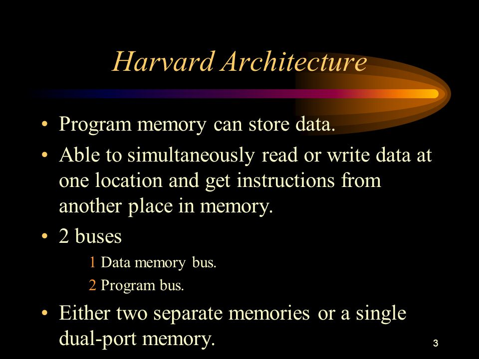 3 Harvard Architecture Program memory can store data.
