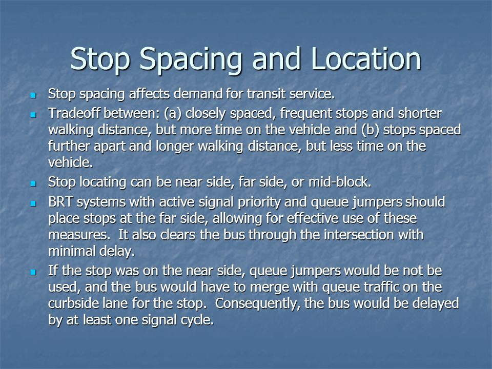 Stop Spacing and Location Stop spacing affects demand for transit service. Stop spacing affects demand for transit service. Tradeoff between: (a) clos