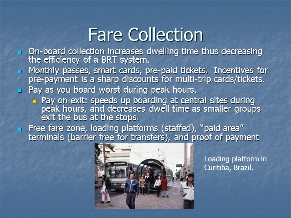 Fare Collection On-board collection increases dwelling time thus decreasing the efficiency of a BRT system.