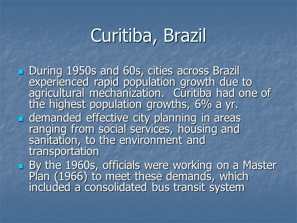 Curitiba, Brazil During 1950s and 60s, cities across Brazil experienced rapid population growth due to agricultural mechanization.
