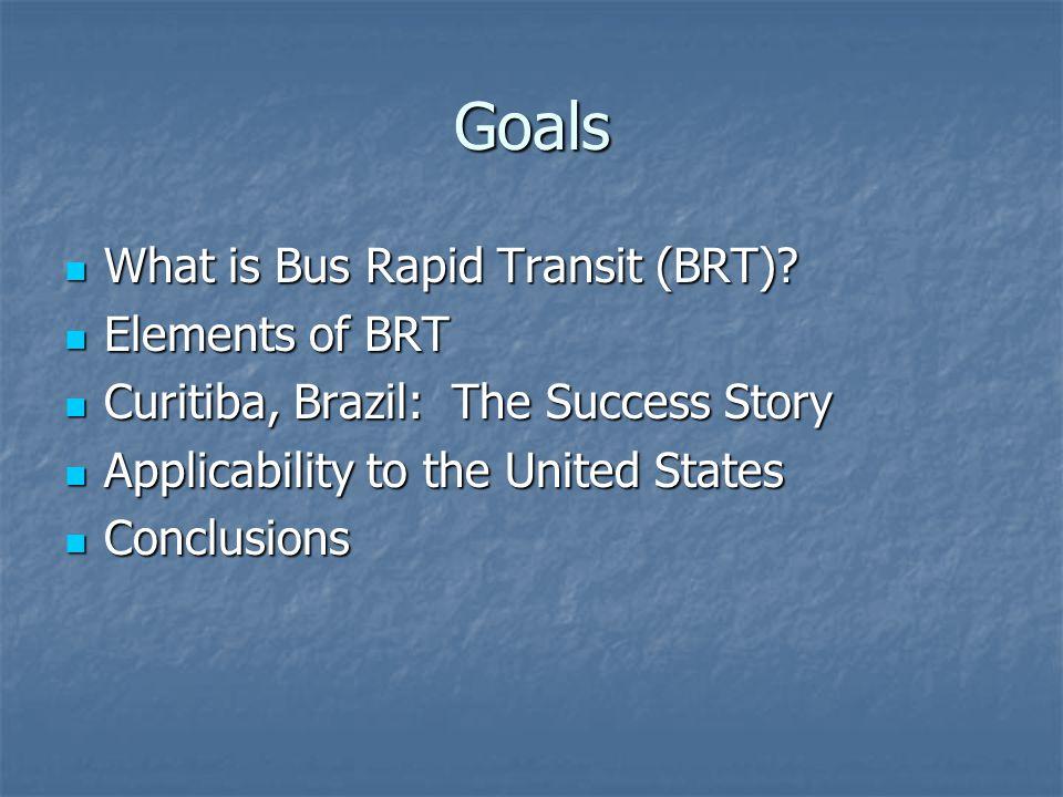 Goals What is Bus Rapid Transit (BRT). What is Bus Rapid Transit (BRT).