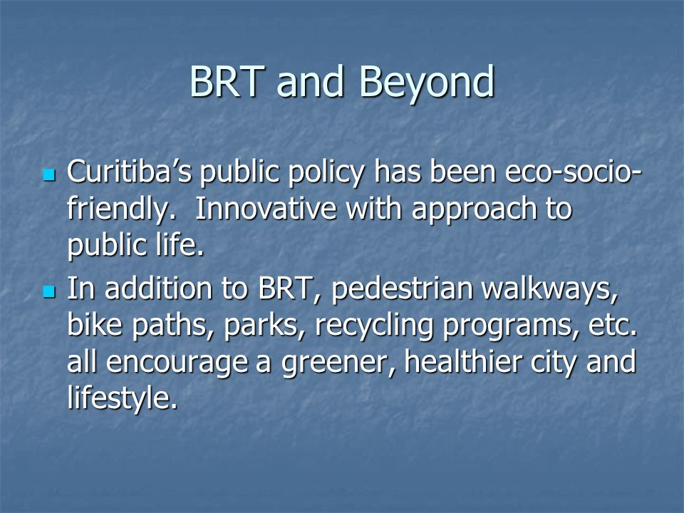 BRT and Beyond Curitibas public policy has been eco-socio- friendly.