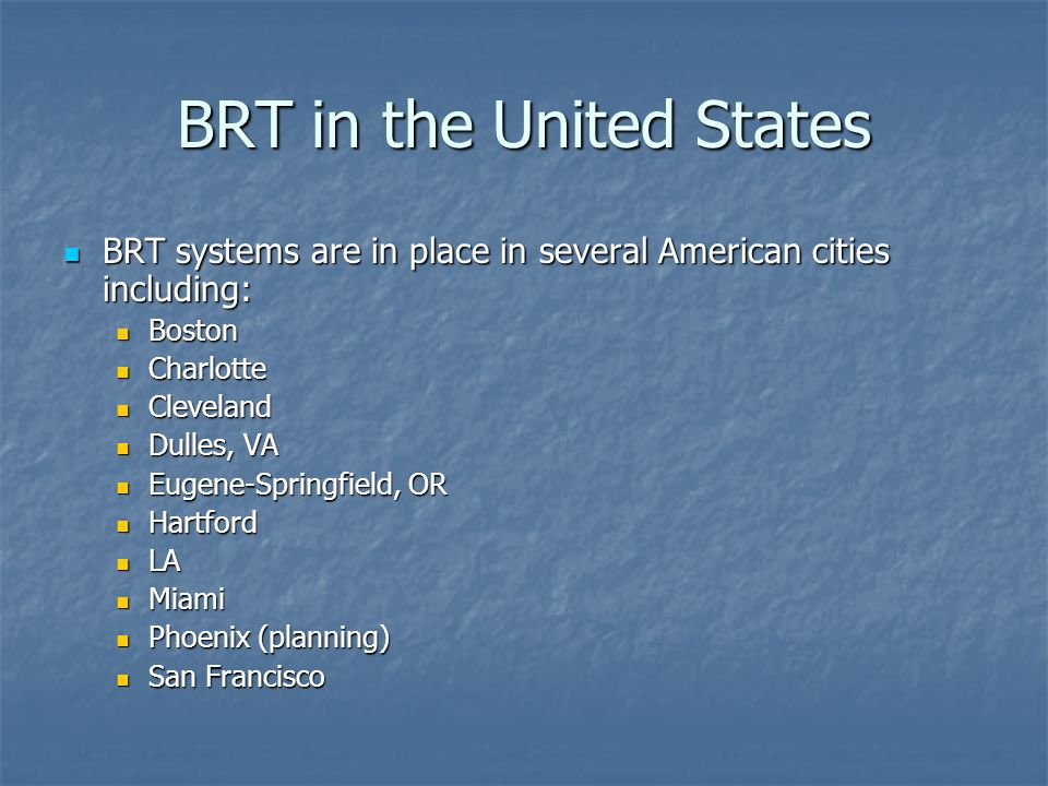 BRT in the United States BRT systems are in place in several American cities including: BRT systems are in place in several American cities including: