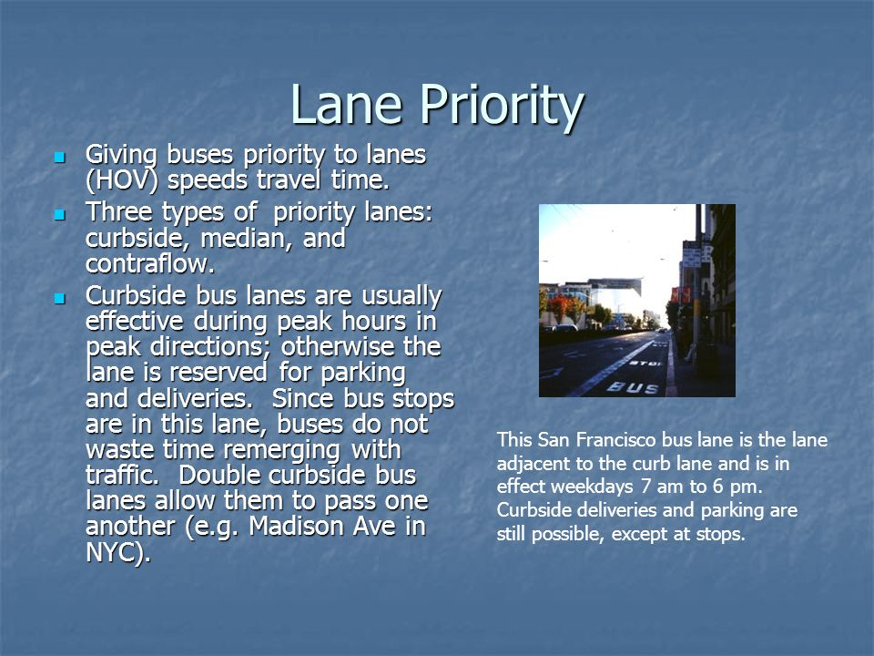 Lane Priority Giving buses priority to lanes (HOV) speeds travel time. Giving buses priority to lanes (HOV) speeds travel time. Three types of priorit