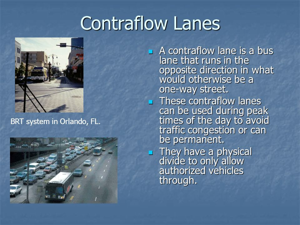 Contraflow Lanes A contraflow lane is a bus lane that runs in the opposite direction in what would otherwise be a one-way street.