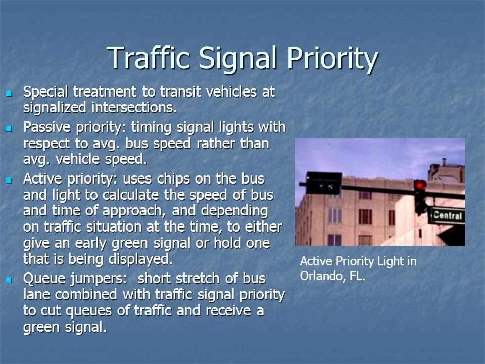 Traffic Signal Priority Special treatment to transit vehicles at signalized intersections.