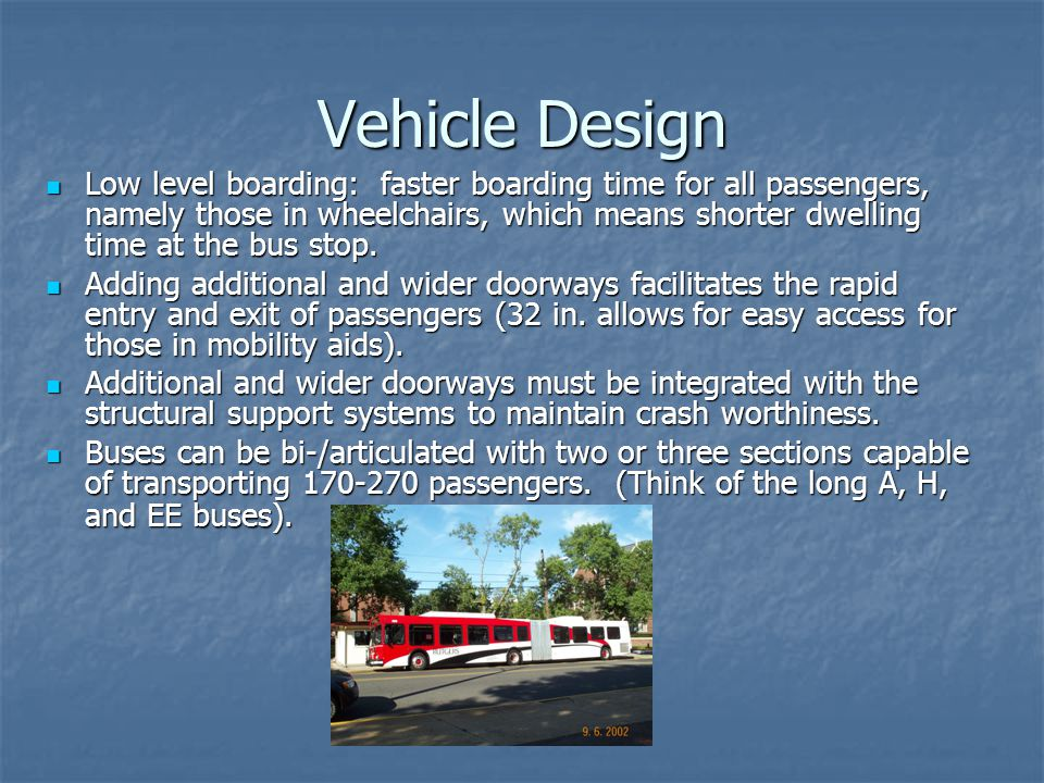 Vehicle Design Low level boarding: faster boarding time for all passengers, namely those in wheelchairs, which means shorter dwelling time at the bus stop.