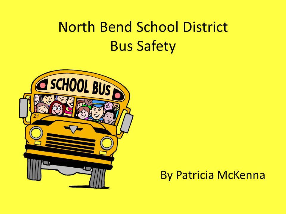 North Bend School District Bus Safety By Patricia McKenna