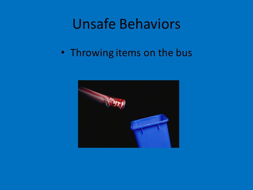 Unsafe Behaviors Throwing items on the bus