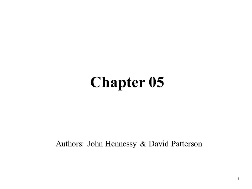 1 Chapter 05 Authors: John Hennessy & David Patterson