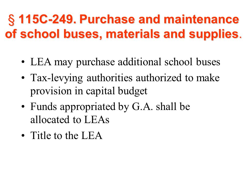 § 115C-249. Purchase and maintenance of school buses, materials and supplies. LEA may purchase additional school buses Tax-levying authorities authori