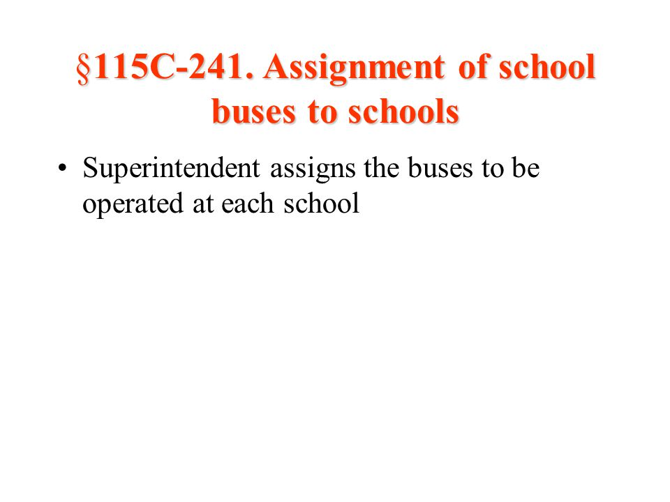 §115C-241. Assignment of school buses to schools Superintendent assigns the buses to be operated at each school