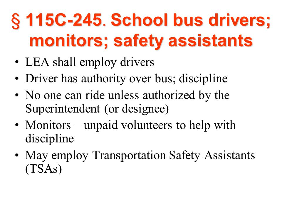 § 115C-245. School bus drivers; monitors; safety assistants LEA shall employ drivers Driver has authority over bus; discipline No one can ride unless