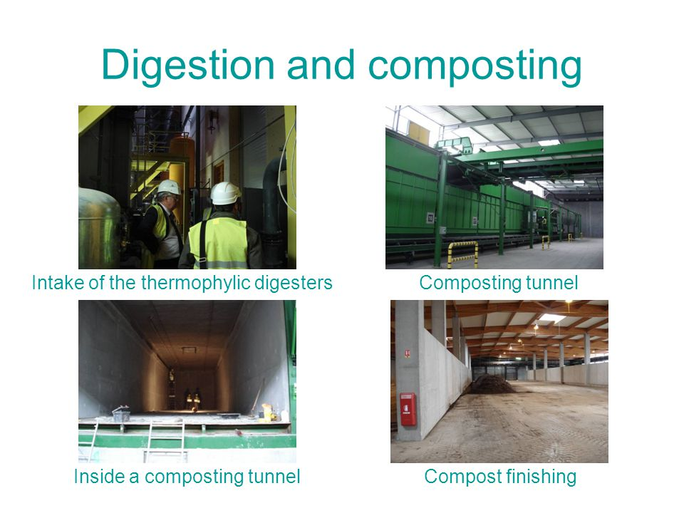 Digestion and composting Intake of the thermophylic digesters Inside a composting tunnel Composting tunnel Compost finishing