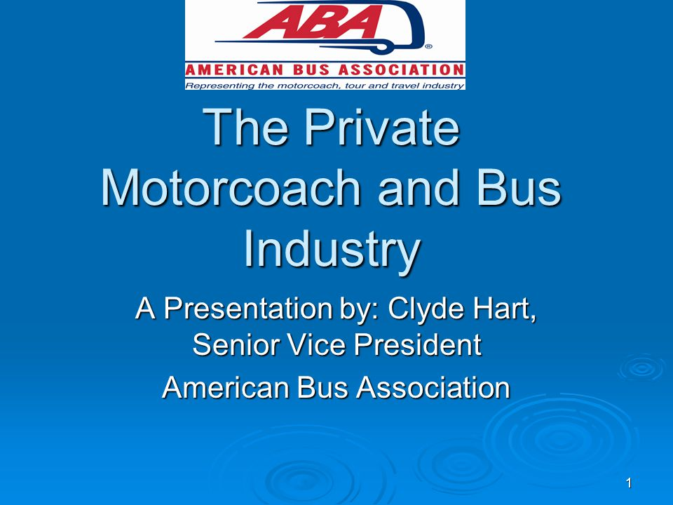 2 Trade association for the private intercity bus and charter and tour industry.