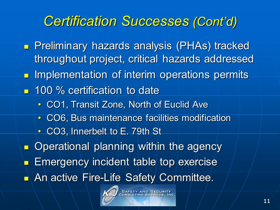 11 Certification Successes (Contd) Preliminary hazards analysis (PHAs) tracked throughout project, critical hazards addressed Preliminary hazards anal