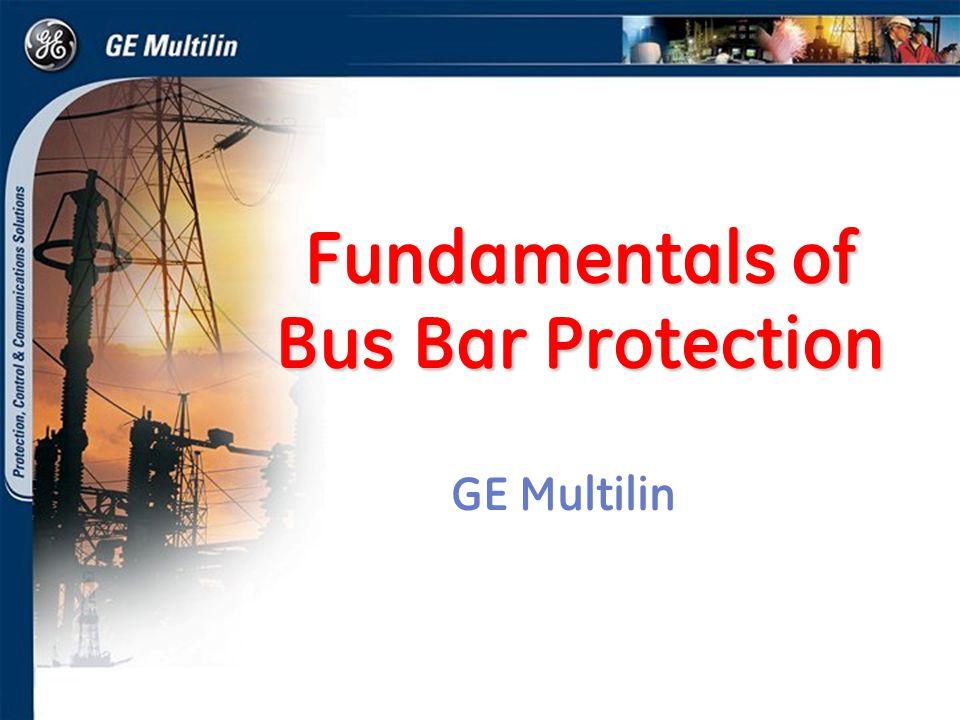 Fundamentals of Bus Bar Protection GE Multilin
