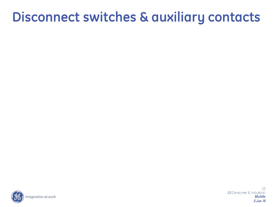 12 GE Consumer & Industrial Multilin 2-Jun-14 Disconnect switches & auxiliary contacts
