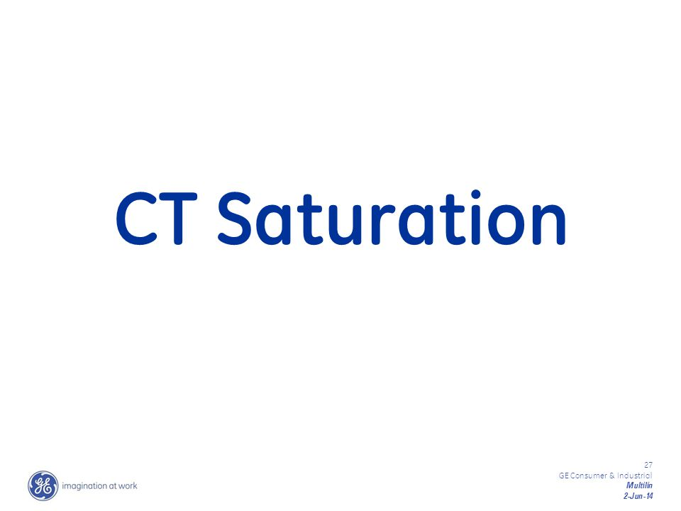 27 GE Consumer & Industrial Multilin 2-Jun-14 CT Saturation