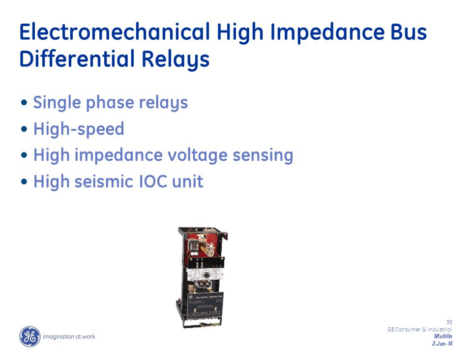 38 GE Consumer & Industrial Multilin 2-Jun-14 Electromechanical High Impedance Bus Differential Relays Single phase relays High-speed High impedance v