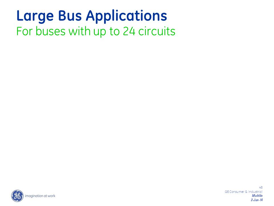 48 GE Consumer & Industrial Multilin 2-Jun-14 Large Bus Applications For buses with up to 24 circuits