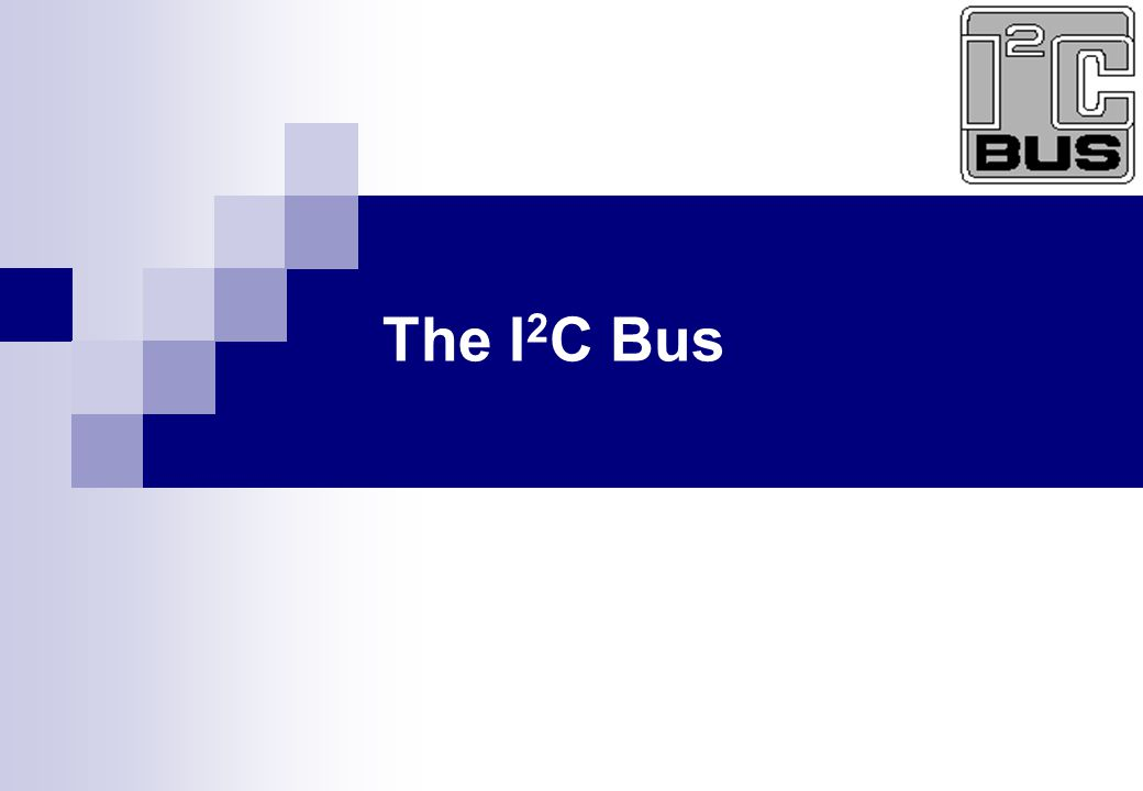 2 of 40 The I 2 C Bus What is the I 2 C Bus and what is it used for.
