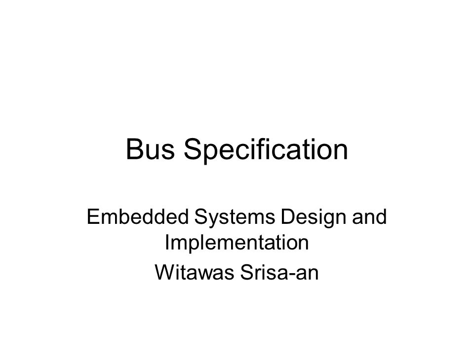 Bus Specification Embedded Systems Design and Implementation Witawas Srisa-an