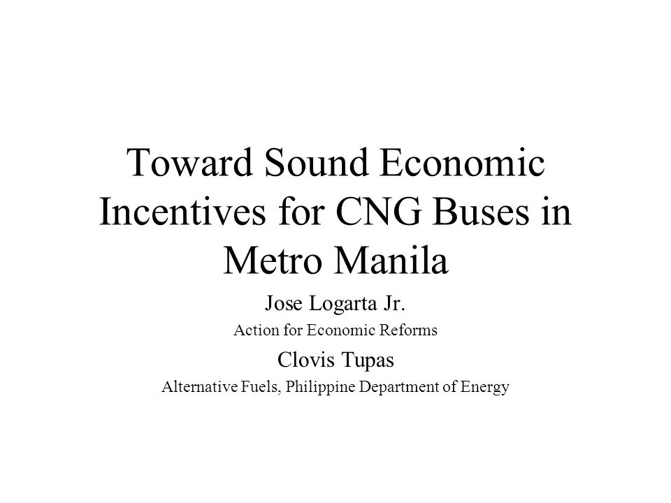 Toward Sound Economic Incentives for CNG Buses in Metro Manila Jose Logarta Jr.