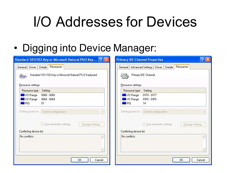 I/O Addresses for Devices Digging into Device Manager: