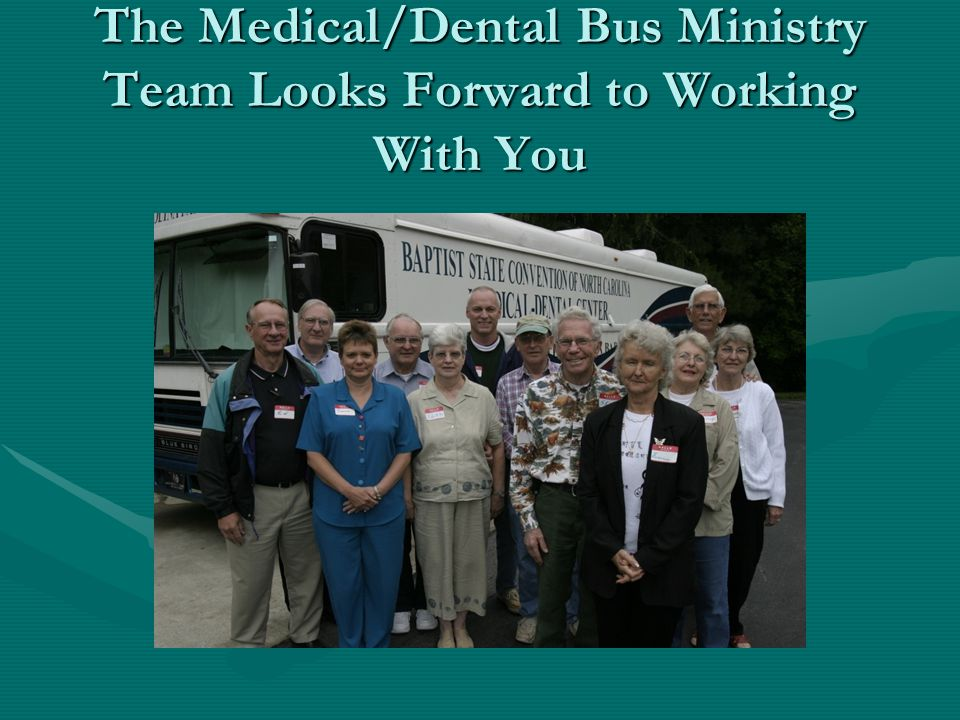 The Medical/Dental Bus Ministry Team Looks Forward to Working With You