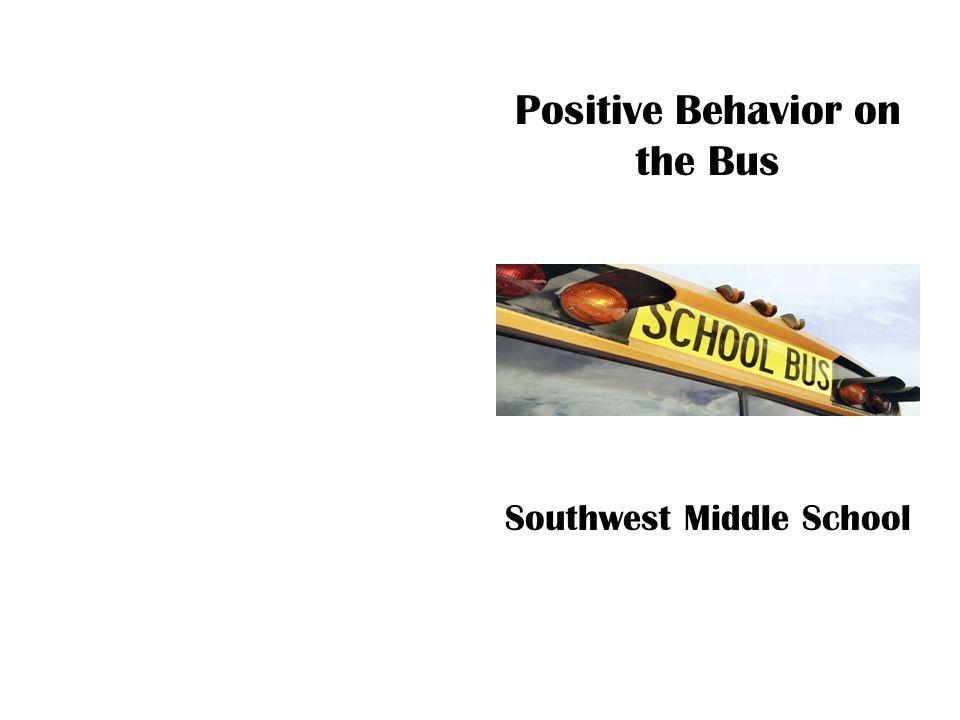 Positive Behavior on the Bus Southwest Middle School