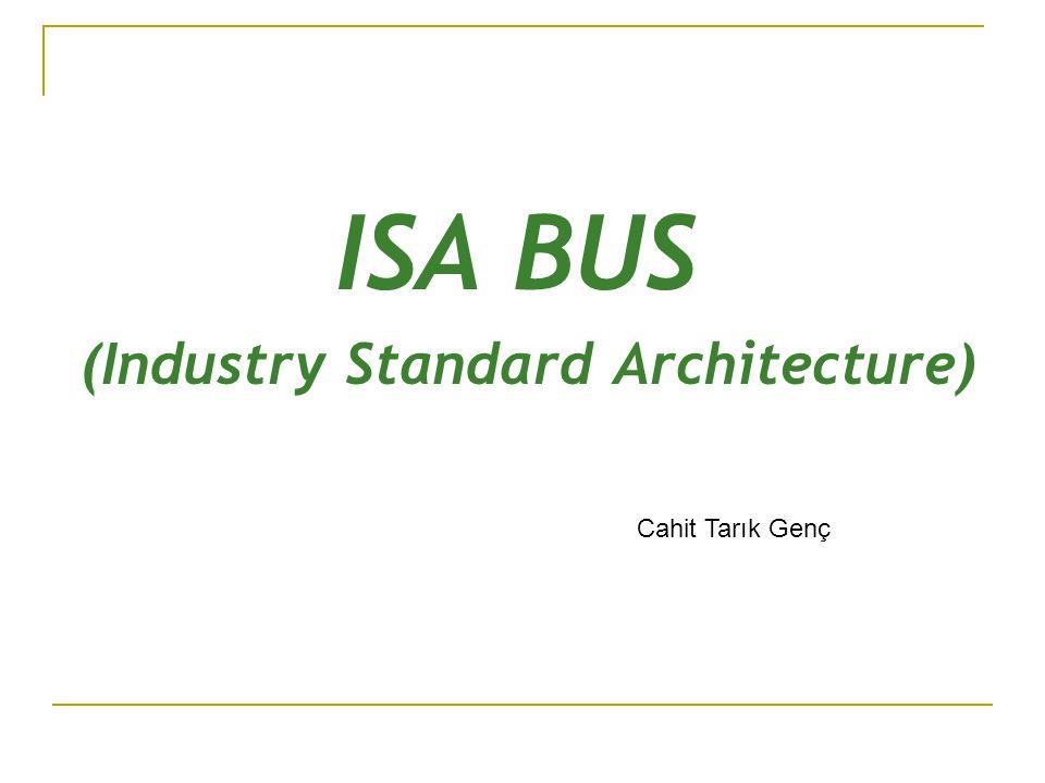 ISA BUS (Industry Standard Architecture) Cahit Tarık Genç