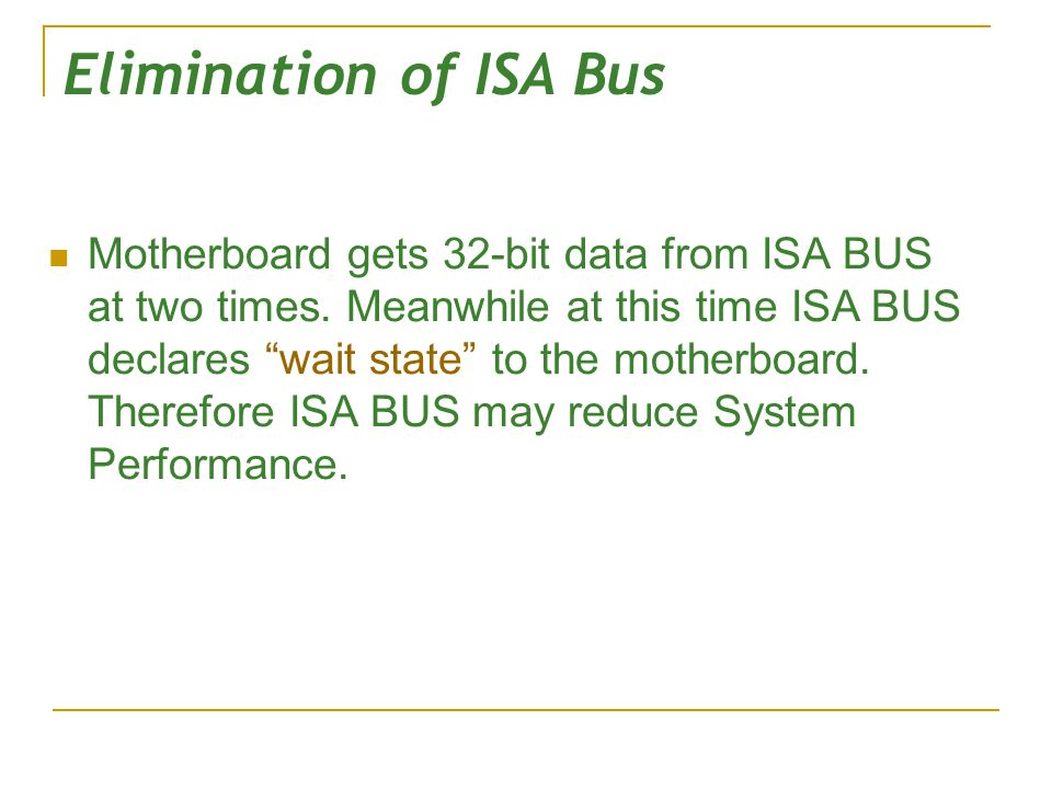 Elimination of ISA Bus Motherboard gets 32-bit data from ISA BUS at two times.