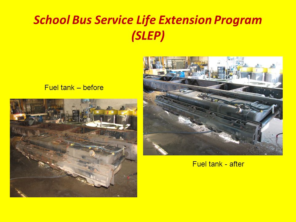 School Bus Service Life Extension Program (SLEP) Fuel tank – before Fuel tank - after