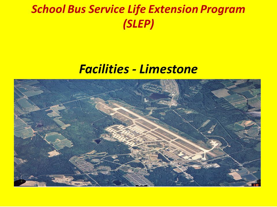 Facilities School Bus Service Life Extension ProgramSchool Bus Service Life Extension Program (SLEP) Facilities - Limestone