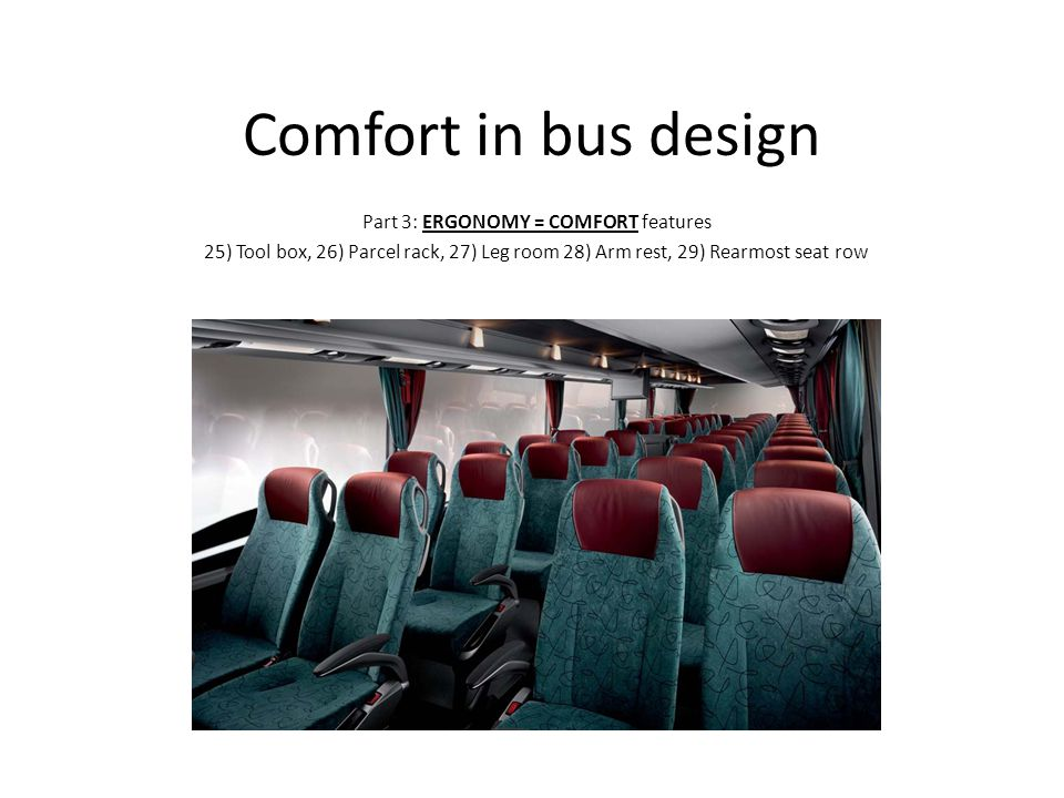Comfort in bus design Part 3: ERGONOMY = COMFORT features 25) Tool box, 26) Parcel rack, 27) Leg room 28) Arm rest, 29) Rearmost seat row